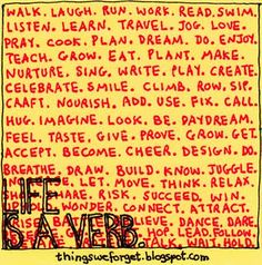 Life is a verb.  Would be fun to do something like this with my students ...