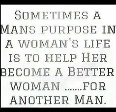I feel this is exactly what happened with my marriage .. i thank him for helping me become a better woman