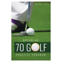 Breaking 70: 12 Week Practice Plan Program – Golf Practice Guides