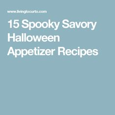15 Spooky Savory Halloween Appetizer Recipes