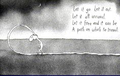 """From our favourite Australian cartoonist Let it go, let it out, let it all unravel. Let it free, let it be A path on which to travel"""" ~Leunig. Melbourne, Sydney, Let It Out, Spiritual Path, Thats The Way, For Facebook, Thought Provoking, Letting Go, Wise Words"""