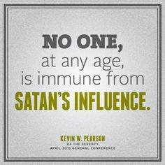 """""""No one, at any age, is immune from Satan's influence."""" -Kevin W. Pearson"""