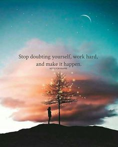 Positive Quotes : Stop doubting yourself work hard and make it happen.