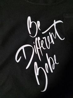 Check out this item in my Etsy shop https://www.etsy.com/listing/292710769/be-different-babe-be-different-shirt-be