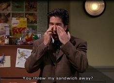 """When Ross left his moist-maker sandwich at work and someone ate it: 