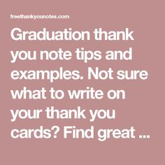 Graduation Thank You Note Tips And Examples. Not Sure What To Write On Your  Thank