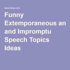 Funny Entertaining And Interesting Speech Topics For College