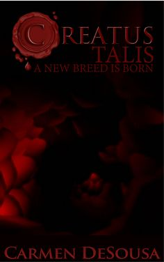 A new breed of creatus has been born--rather, reborn...  It's here! And I've decided to not only give you three chapters, but FIVE! A 10k-plus-word sample of the next wave of the Creatus series.  If you haven't read the Creatus series, no worries. Click on the link for a FREE two-book special edition!  Happy Reading!  http://www.carmendesousabooks.com/blog/a-new-breed-of-creatus-has-been-born-rather-reborn #UrbanFantasy #ParanormalRomance #Vampire #Myth