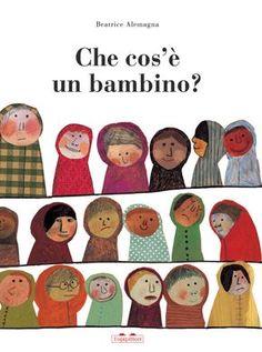 Che cos'è un bambino? Albo illustrato di Beatrice Alamagna. Libri e identità.