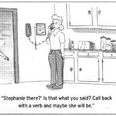 Stephanie there? Call back with a verb and maybe she will be. Good Grammar, Grammar And Punctuation, Spelling And Grammar, Grammar Memes, Grammar Lessons, Classroom Humor, Writing Humor, Teaching Humor, Word Nerd