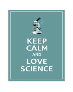 Keep Calm and Love Science.