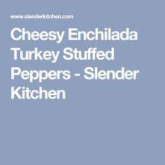 Cheesy Enchilada Turkey Stuffed Peppers - Slender Kitchen