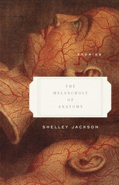 The Melancholy of Anatomy by Shelly Jackson