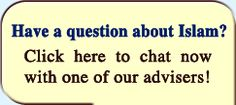 Have a question about Islam? Click here to chat now with one of our advisers!
