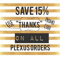 Now is a great time to order some plexus products!!! 15% off any order if you use the promo code THANKS at checkout! Message me if you're interested in ordering!