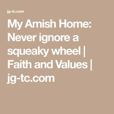 My Amish Home: Never ignore a squeaky wheel | Faith and Values | jg-tc.com