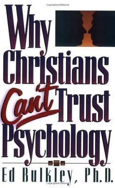 Why Christians Can't Trust Psychology. Such a good book!