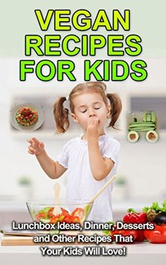 Fun Vegan Recipes For Kids Of All Ages!