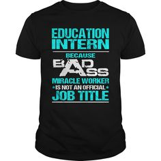 EDUCATION INTERN Because BADASS Miracle Worker Isn't An Official Job Title T-Shirts, Hoodies. Get It Now ==► https://www.sunfrog.com/LifeStyle/EDUCATION-INTERN--BADASS-107959448-Black-Guys.html?id=41382