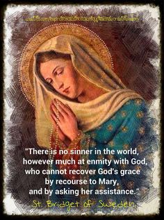 "I've read quite a few stories of what seemed to be the worst of sinners, on the verge on death, who turned to Mary and were saved (example in the book ""The Glories of Mary"" by St. Alphonsus Liguori)."