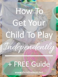 How to Start Independent Play Time With Your Child — Christine Keys Practical Parenting, Parenting Teens, Parenting Advice, Parenting Styles, Toddler Chores, Toddler Sleep, Indoor Activities For Kids, Business For Kids