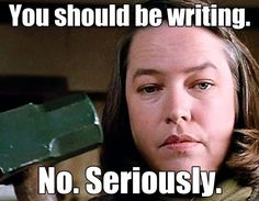 You should be writing -- Misery - FritzWiki