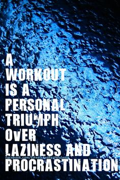 a workout is a personal triumph over laziness and procrastination. #Fitness #Inspiration #Motivation #Fit #Quote