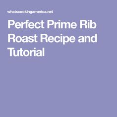 Perfect Prime Rib Roast Recipe and Tutorial