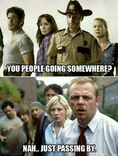 Ha ha ha love Shaun of the Dead and The Walking Dead.