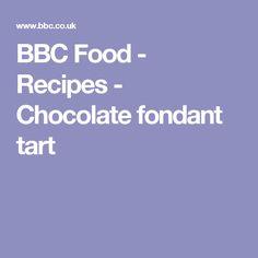 BBC Food - Recipes - Chocolate fondant tart