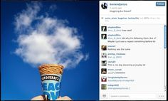 "Ben and Jerry's, ""Imagining ice cream"" this is ad is on instagram, and appeals to the content on the feed because there are no words being sold, just the image on the feed. this is a new artistic way of appealing to the targeted audience and direct them back to B&J's instagram account for more promotions."