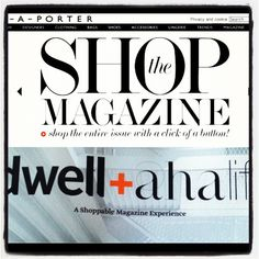 Virtually Shop the Magazines! Blogpost on  Net-a-porter, Dwell and AHAlife