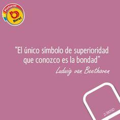 """""""El único símbolo de superioridad que conozco es la bondad"""" #Citas"""