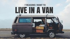 7 Reasons I want to Live in a Van #vanlife #nomad