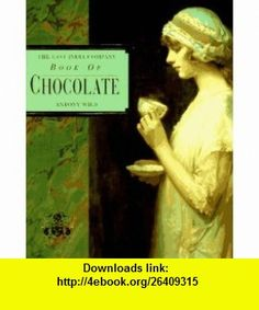 The East India Company Book of Chocolate (9780004127743) Antony Wild , ISBN-10: 0004127749  , ISBN-13: 978-0004127743 ,  , tutorials , pdf , ebook , torrent , downloads , rapidshare , filesonic , hotfile , megaupload , fileserve