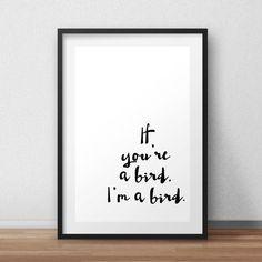 B2G1Free* If you're a bird, I'm a bird. -The Notebook *Digital Printable 5x7, 8x10