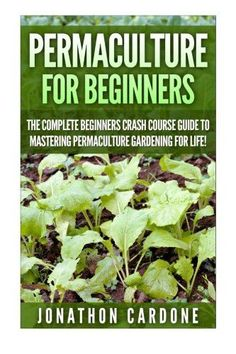Permaculture for Beginners The Complete Beginners Crash Course Guide to Learning Permaculture Gardening for Life Hydroponics Aquaponics Gardening  for Beginners Indoor Gardening >>> More info could be found at the image url.