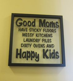 "Good Moms have sticky floors messy kitchens laundry piles dirty ovens and happy kids 12.5 x 12.5"" Vinyl Only. $21.00, via Etsy."