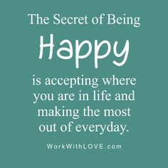 The secret of being happy is accepting where you are in life and making the most of everyday.  Make it a Fantastic, Fabulous, Faith filled Friday!