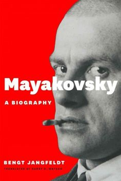 Mayakovsky : a biography / Bengt Jangfeldt ; translated by Harry D. Watson