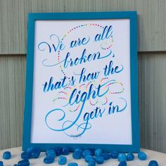 """Hand-Lettered Calligraphy Print """"We are all broken; that's how the light gets in. Modern Calligraphy Quotes, Calligraphy Print, Tombow Markers, Light Tattoo, Christmas Canvas, Drawing Ideas, Hand Lettering, Card Stock, Tattoo Ideas"""