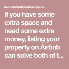 If you have some extra space and need some extra money, listing your property on Airbnb can solve both of those problems. Renting your home through Airbnb can provide you with some much-needed income, allow you to meet people from around the world, and create a warm and welcoming space for those travelers. If you plan to list your property on Airbnb, there are a few things you need to do first. Here are some key things to know about using Airbnb to rent your property and bring in some ext...