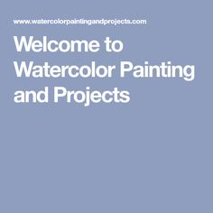 Welcome to Watercolor Painting and Projects