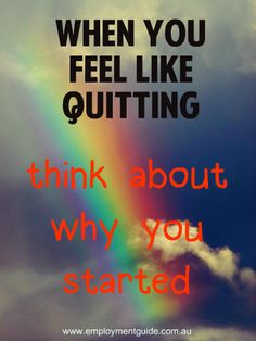 """""""When you feel like quitting, think about why you started"""" quotes about work, success and life"""