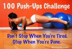 7 Day Push-Up Challenge (do 100 daily. Can split up throughout the day and so modifications for your fitness level)