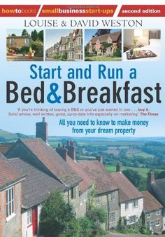 Start and Run a Bed and Breakfast: All You Need to Know to Make Money from Your Dream Property (How to Books: Small Business Start-Ups) by Louise Weston. $26.00. Series - How to Books: Small Business Start-Ups. Publication: April 15, 2011. Author: Louise Weston. Publisher: How to Books Ltd; 2 edition (April 15, 2011)