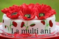 Torturi Birthday Greetings, Happy Birthday, Birthday Cake, Happy Aniversary, An Nou Fericit, Happy B Day, Holidays And Events, Desserts, Poppies