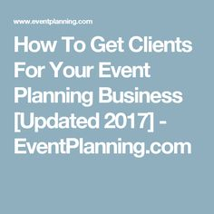 How To Get Clients For Your Event Planning Business [Updated 2017] - EventPlanning.com