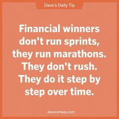 Financial winners don't run sprints, they run marathons. They don't rush. They do it step by step over time.  08.28.13