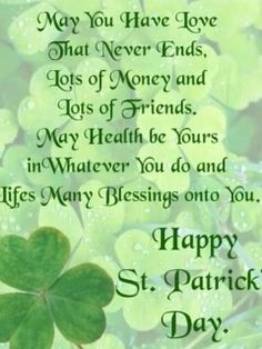 Irish blessing: May you have love That never ends Lots of money and Lots of friends. St Patricks Day Cards, St Patricks Day Quotes, Happy St Patricks Day, Saint Patricks, Happy St Patty's Day, Irish Poems, Irish Quotes, Irish Sayings, Irish Prayer